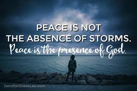 peace is not the absence of storms...