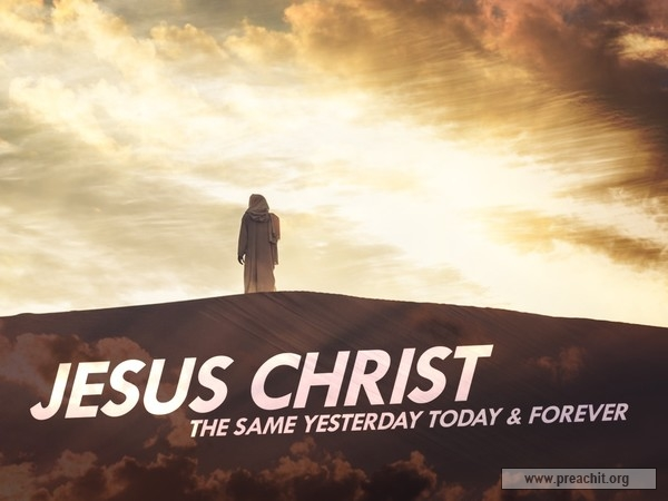 jesus christ the same yesterday